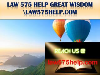 LAW 575 HELP GREAT WISDOM \law575help.com