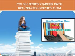 CIS 336 STUDY Career Path Begins/cis336study.com
