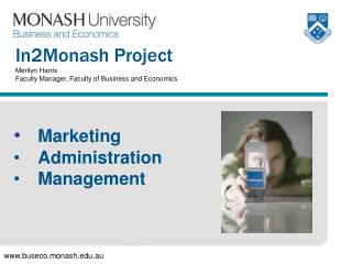 In2Monash Project Merilyn Harris Faculty Manager, Faculty of Business and Economics