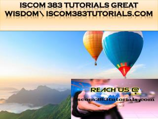 ISCOM 383 TUTORIALS Great Wisdom\ iscom383tutorials.com