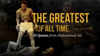 The Greatest Of All Time - 10 Quotes from Muhammad Ali