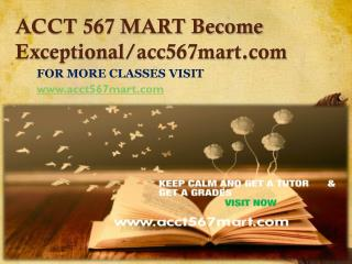 ACCT 567 MART Become Exceptional /acc567mart.com