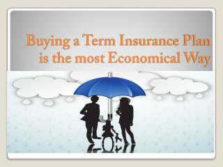Buying A Term Insurance Plan Is The Most Economical Way