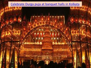 Celebrate Durga puja at banquet halls in Kolkata