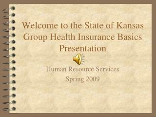 Welcome to the State of Kansas Group Health Insurance Basics Presentation