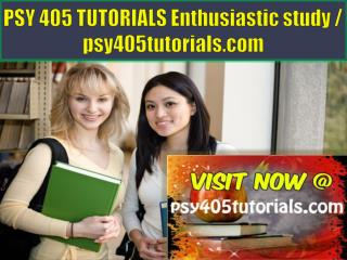 PSY 405 TUTORIALS Enthusiastic study / psy405tutorials.com