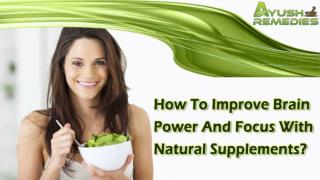 How To Improve Brain Power And Focus With Natural Supplements?