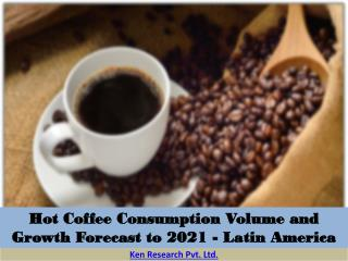 Hot coffee consumption volume and growth forecast to 2021 latin america