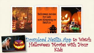 Call 1-855-293-0942 Download Netflix App to watch Halloween Movies with Your Kids