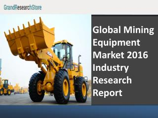 Global Mining Equipment Market 2016 Industry Research Report