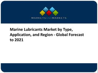 Marine Lubricants Market by Type, Application, and Region - Global Forecast to 2021