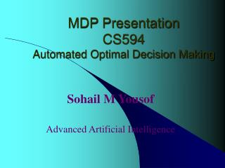 MDP Presentation CS594  Automated Optimal Decision Making