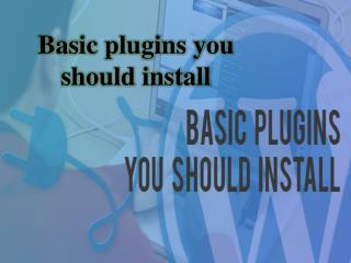 Basic plugins you should install