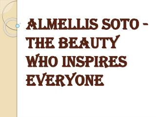 Almellis Soto - The Beauty Who Inspires Everyone