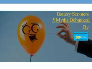 Battery Scooters - 5 Myths Debunked!