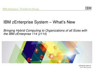 IBM zEnterprise System – What's New Bringing Hybrid Computing to Organizations of all Sizes with the IBM zEnterprise