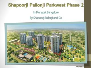 Luxurious Flats at Binnypet Bangalore in Shapoorji Pallonji Parkwest Phase 2