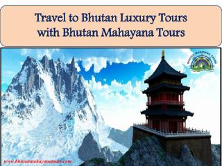 Travel to Bhutan Luxury Tours  with Bhutan Mahayana Tours