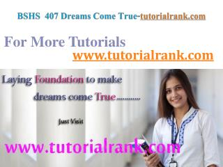 BSHS 407 Dreams Come True/tutorialrank.com