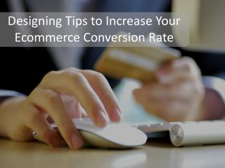 Designing Tips to Increase Your Ecommerce Conversion  Rate