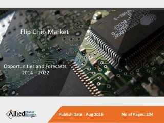 Flip Chip Market to Reach $46 Billion, Globally, by 2022