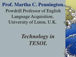 Prof. Martha C. Pennington  Powdrill Professor of English Language Acquisition, University of Luton, U.K.