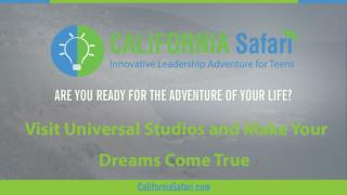 Visit Universal Studios and Make Your Dreams Come True | Personal Improvement Through Adventure | Summer Program Califor