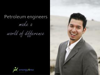 Petroleum engineers  make a world of difference