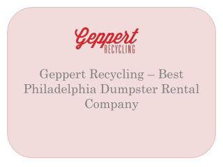 Geppert Recycling – Best Philadelphia Dumpster Rental Company