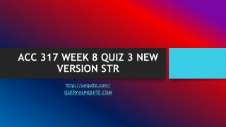 ACC 317 WEEK 8 QUIZ 3 NEW VERSION STR