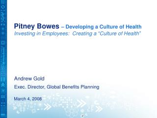 "Pitney Bowes – Developing a Culture of Health  Investing in Employees:  Creating a ""Culture of Health"""