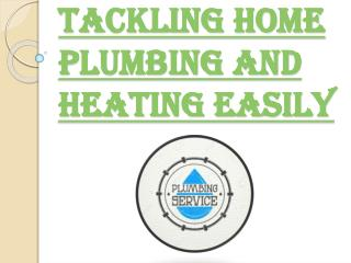 Facing Home Plumbing and Heating Easily