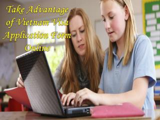 Take advantage of vietnam visa application form online