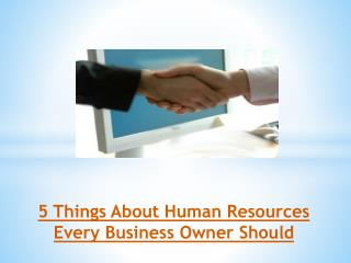 5 Things About Human Resources Every Business Owner Should Know