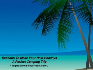 Reasons To Make Your Next Holidays A Perfect Camping Trip