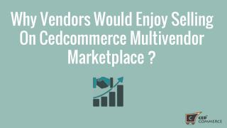 WHY VENDORS WOULD ENJOY SELLING ON CEDCOMMERCE MULTIVENDOR MARKETPLACE ?