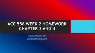 ACC 556 WEEK 2 HOMEWORK CHAPTER 3 AND 4