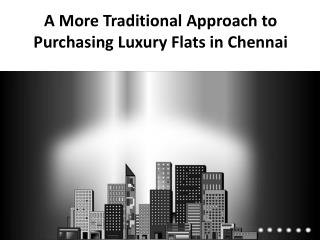 A More Traditional Approach to Purchasing Luxury Flats in Chennai