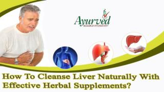 How To Cleanse Liver Naturally With Effective Herbal Supplements?