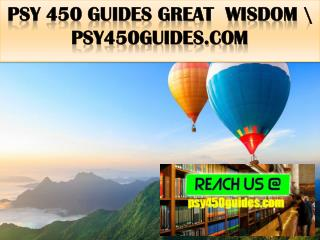 PSY 450 GUIDES Great  Wisdom \ psy450guides.com
