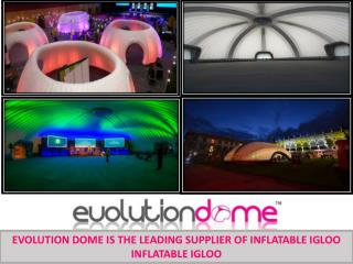 EVOLUTION DOME IS THE LEADING SUPPLIER OF INFLATABLE IGLOO INFLATABLE IGLOO