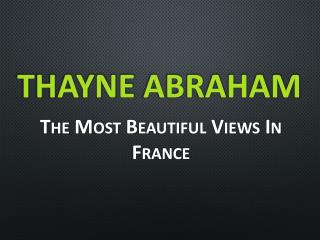 Thayne Abraham - The Most Beautiful Views In France
