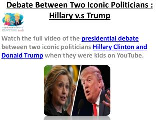 Debate Between Famous Iconic Politicians : Hillary v.s Trump