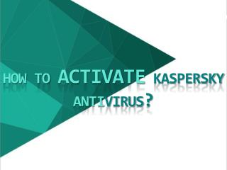 How to Activate Kaspersky Antivirus?