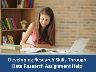 Developing Research Skills Through Data Research Assignment Help