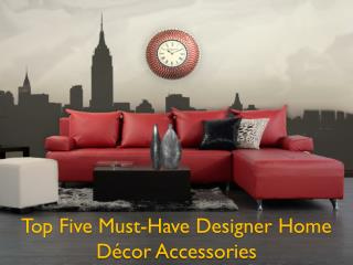 Top Five Must-Have Designer Home Décor Accessories
