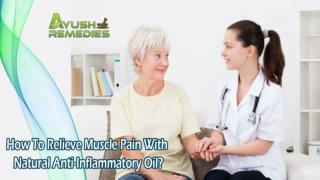 How To Relieve Muscle Pain With Natural Anti-Inflammatory Oil?