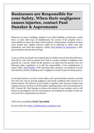Businesses are Responsible for your Safety. When their negligence causes injuries, contact Paul Dansker & Aspromonte