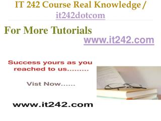 IT 242 Course Real Tradition,Real Success / it242dotcom