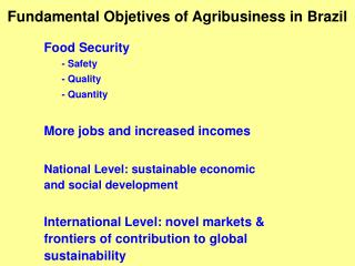 Food Security - Safety - Quality - Quantity  More jobs and increased incomes   National Level: sustainable economic and